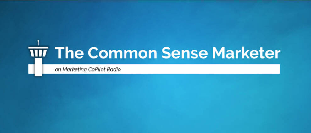 Welcoming The Common Sense Marketer on Marketing CoPilot Radio
